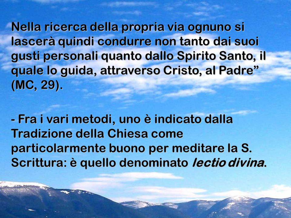 Nella ricerca della propria via ognuno si lascerà quindi condurre non tanto dai suoi gusti personali quanto dallo Spirito Santo, il quale lo guida, at
