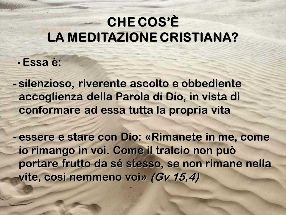 CHE COS'È LA MEDITAZIONE CRISTIANA? Essa è: -s-s-s-silenzioso, riverente ascolto e obbediente accoglienza della Parola di Dio, in vista di conformare