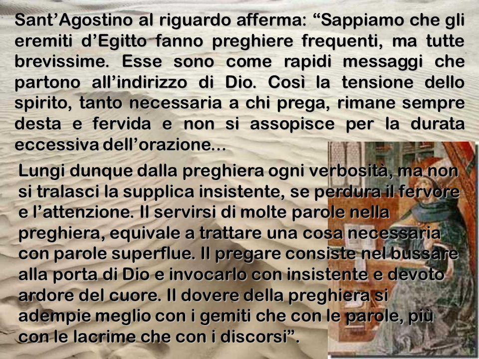 """Sant'Agostino al riguardo afferma: """"Sappiamo che gli eremiti d'Egitto fanno preghiere frequenti, ma tutte brevissime. Esse sono come rapidi messaggi c"""
