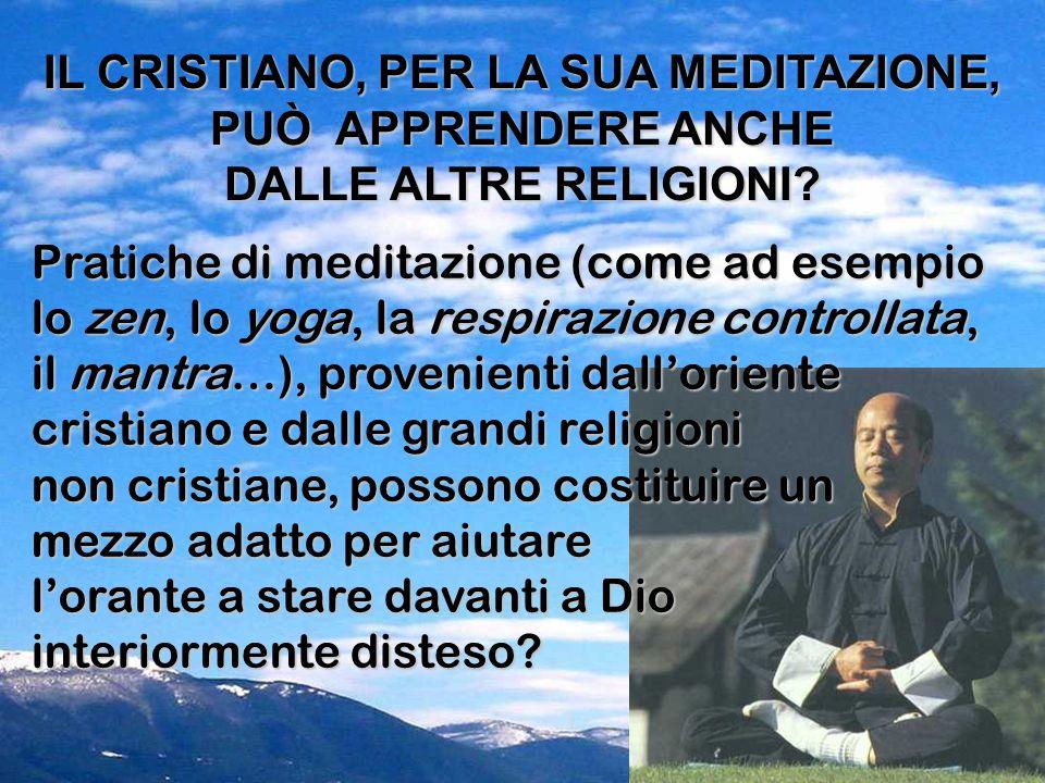 Pratiche di meditazione (come ad esempio lo zen, lo yoga, la respirazione controllata, il mantra…), provenienti dall'oriente cristiano e dalle grandi