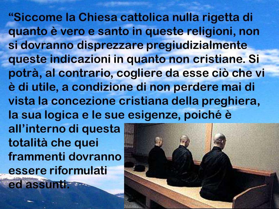 Siccome la Chiesa cattolica nulla rigetta di quanto è vero e santo in queste religioni, non si dovranno disprezzare pregiudizialmente queste indicazioni in quanto non cristiane.