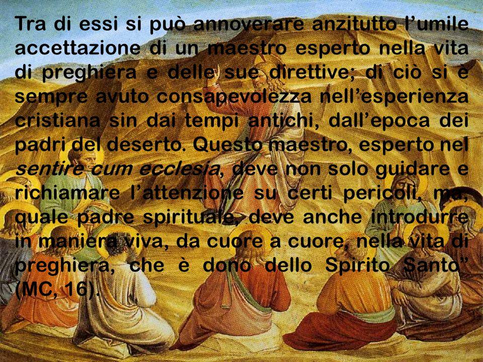 Tra di essi si può annoverare anzitutto l'umile accettazione di un maestro esperto nella vita di preghiera e delle sue direttive; di ciò si è sempre a