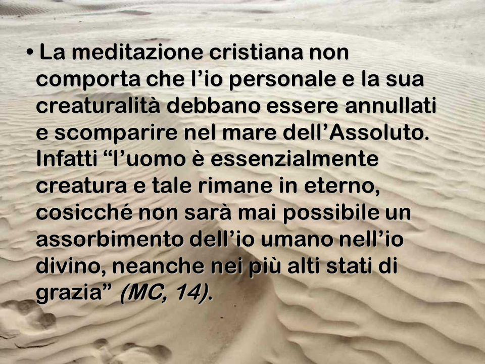 La meditazione cristiana non comporta che l'io personale e la sua creaturalità debbano essere annullati e scomparire nel mare dell'Assoluto.