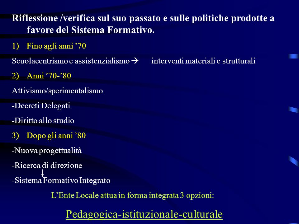 Riflessione /verifica sul suo passato e sulle politiche prodotte a favore del Sistema Formativo. 1)Fino agli anni '70 Scuolacentrismo e assistenzialis