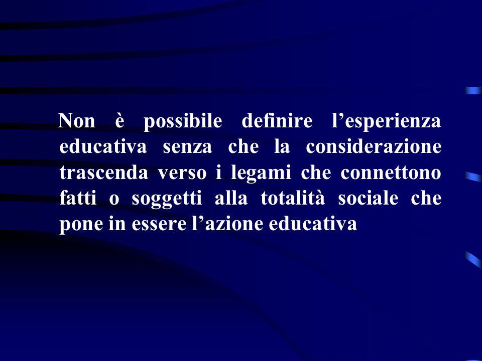 Non è possibile definire l'esperienza educativa senza che la considerazione trascenda verso i legami che connettono fatti o soggetti alla totalità soc
