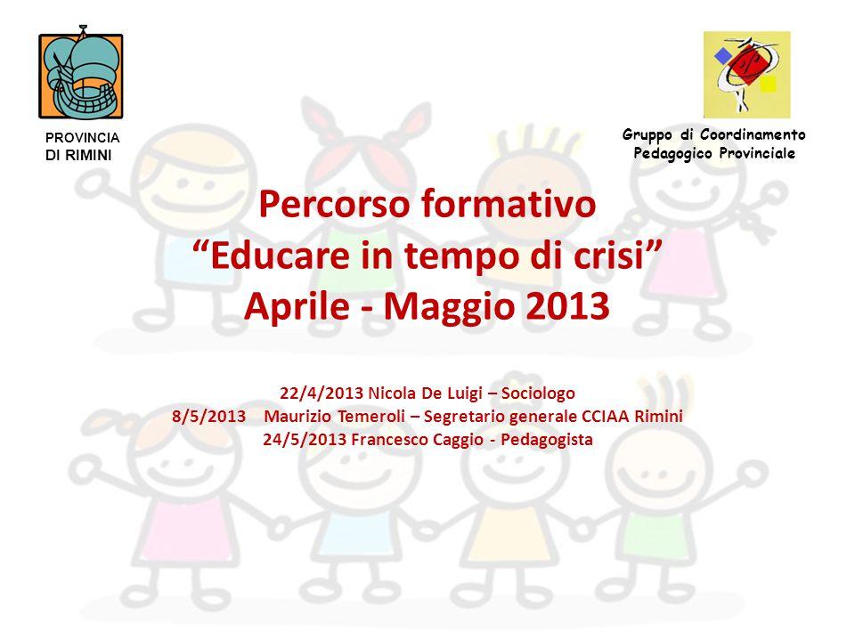 """Percorso formativo """"Educare in tempo di crisi"""" Aprile - Maggio 2013 22/4/2013 Nicola De Luigi – Sociologo 8/5/2013 Maurizio Temeroli – Segretario gene"""