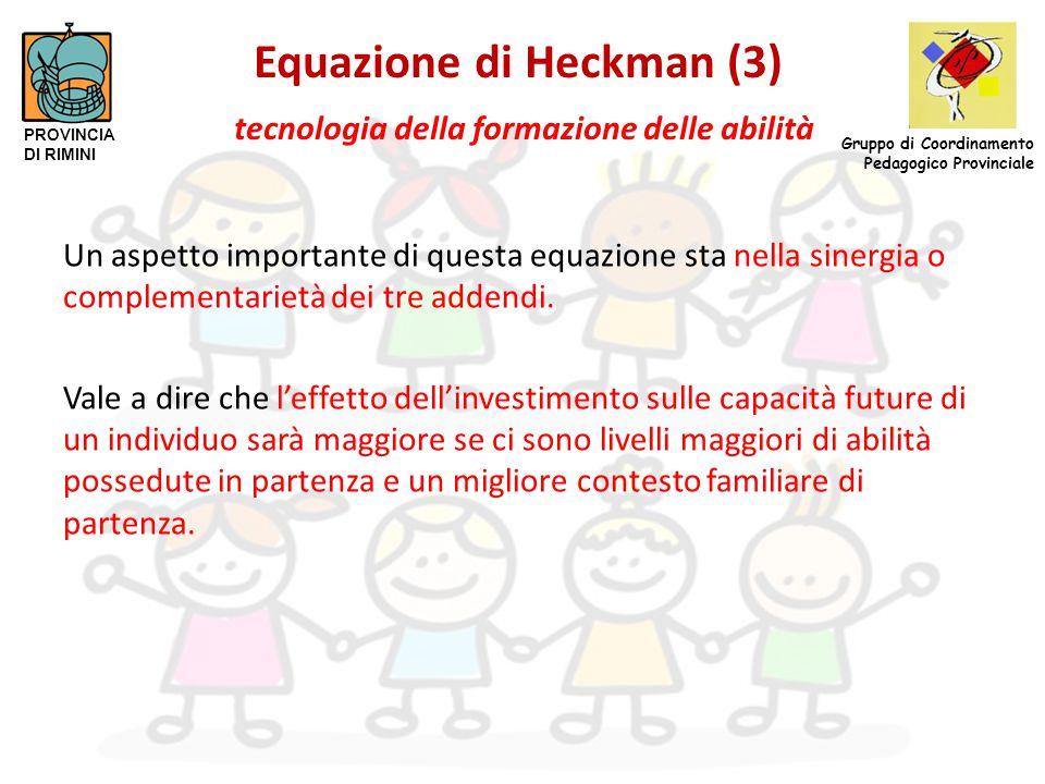 Equazione di Heckman (4) tecnologia della formazione delle abilità Da questa equazione ne consegue che 1)quanto più gli interventi vengono fatti in periodi precoci dello sviluppo quanto più essi producono risultati.