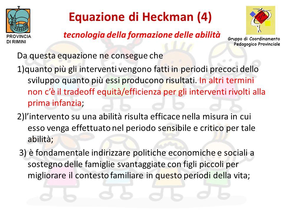 Equazione di Heckman (4) tecnologia della formazione delle abilità Da questa equazione ne consegue che 1)quanto più gli interventi vengono fatti in pe