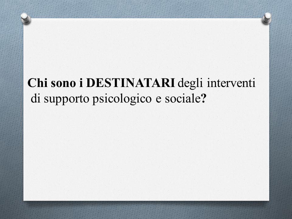 Chi sono i DESTINATARI degli interventi di supporto psicologico e sociale?
