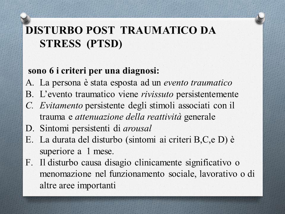 DISTURBO POST TRAUMATICO DA STRESS (PTSD) sono 6 i criteri per una diagnosi: A.La persona è stata esposta ad un evento traumatico B.L'evento traumatic