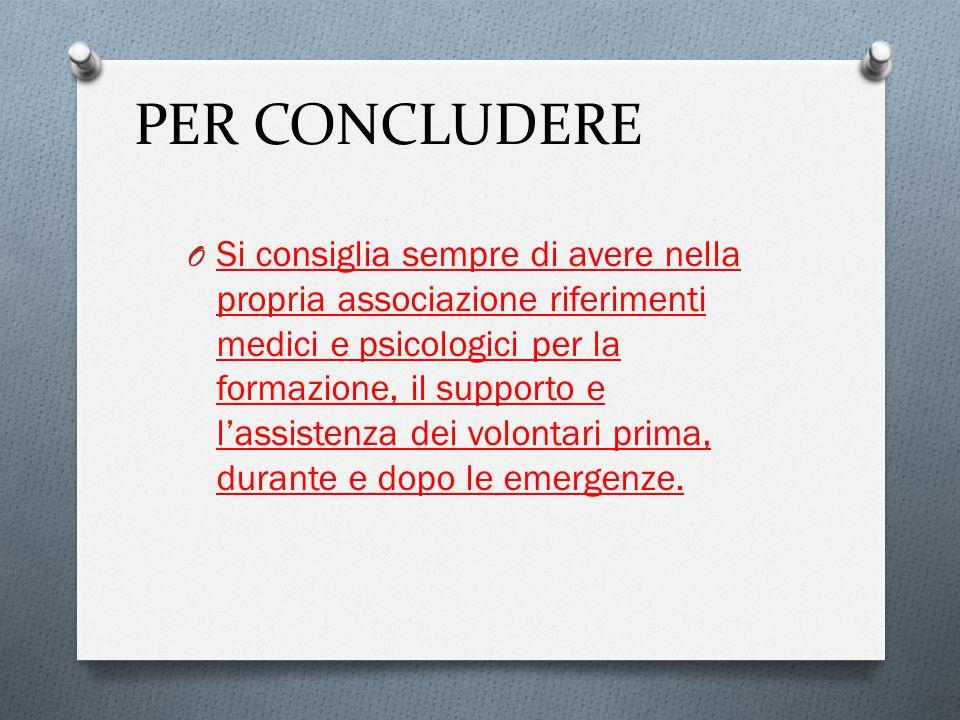 PER CONCLUDERE O Si consiglia sempre di avere nella propria associazione riferimenti medici e psicologici per la formazione, il supporto e l'assistenz