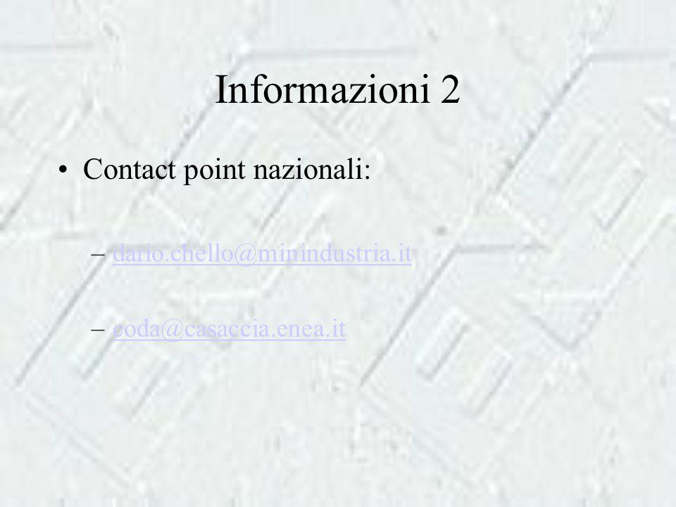 Informazioni 2 Contact point nazionali: –dario.chello@minindustria.itdario.chello@minindustria.it –coda@casaccia.enea.itcoda@casaccia.enea.it