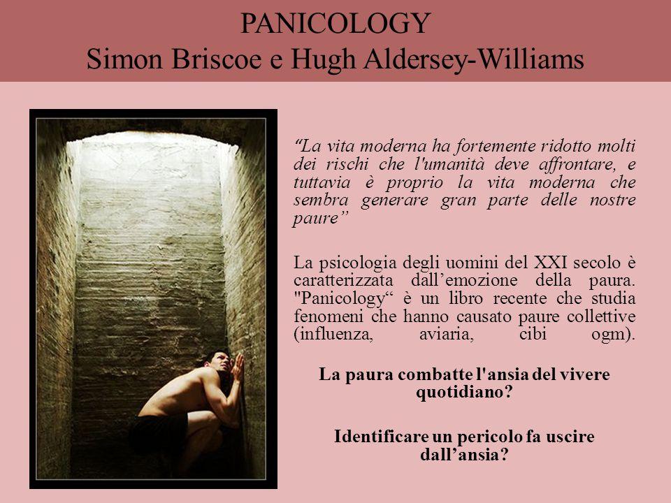 """PANICOLOGY Simon Briscoe e Hugh Aldersey-Williams """" La vita moderna ha fortemente ridotto molti dei rischi che l'umanità deve affrontare, e tuttavia è"""