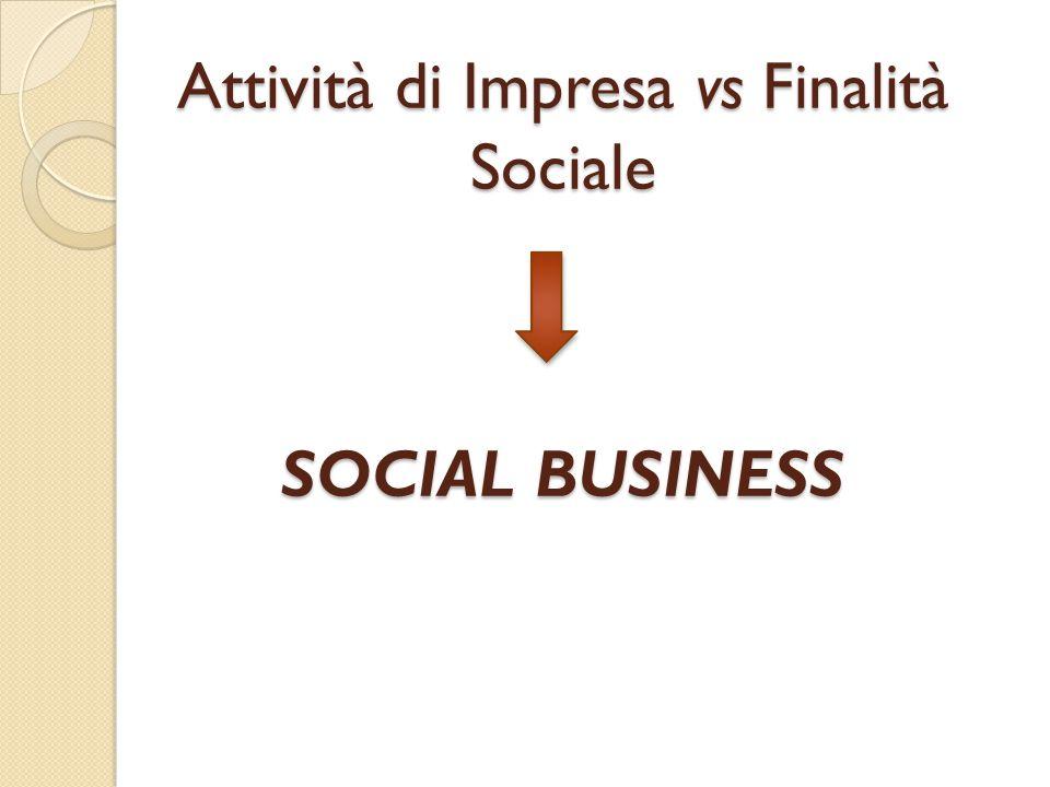 Attività di Impresa vs Finalità Sociale SOCIAL BUSINESS