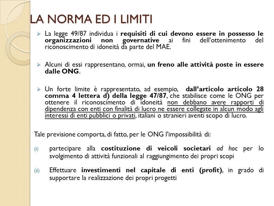 LA NORMA ED I LIMITI  La legge 49/87 individua i requisiti di cui devono essere in possesso le organizzazioni non governative ai fini dell'ottenimento del riconoscimento di idoneità da parte del MAE.