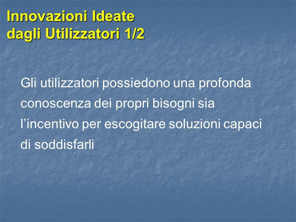 Innovazioni Ideate dagli Utilizzatori 1/2 Gli utilizzatori possiedono una profonda conoscenza dei propri bisogni sia l'incentivo per escogitare soluzi