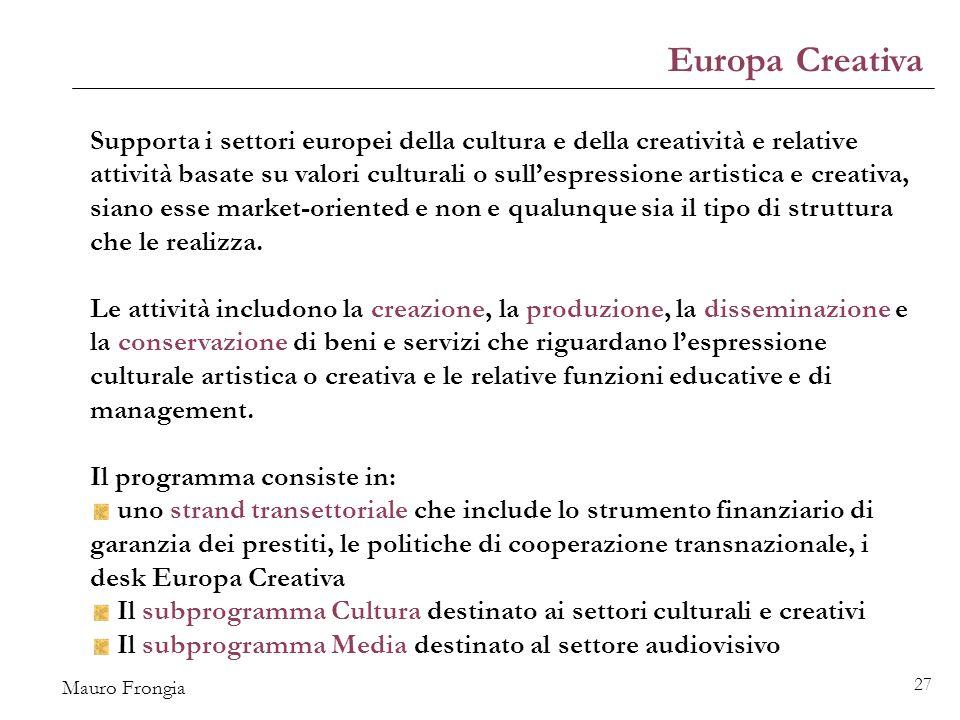 Mauro Frongia 27 Supporta i settori europei della cultura e della creatività e relative attività basate su valori culturali o sull'espressione artistica e creativa, siano esse market-oriented e non e qualunque sia il tipo di struttura che le realizza.