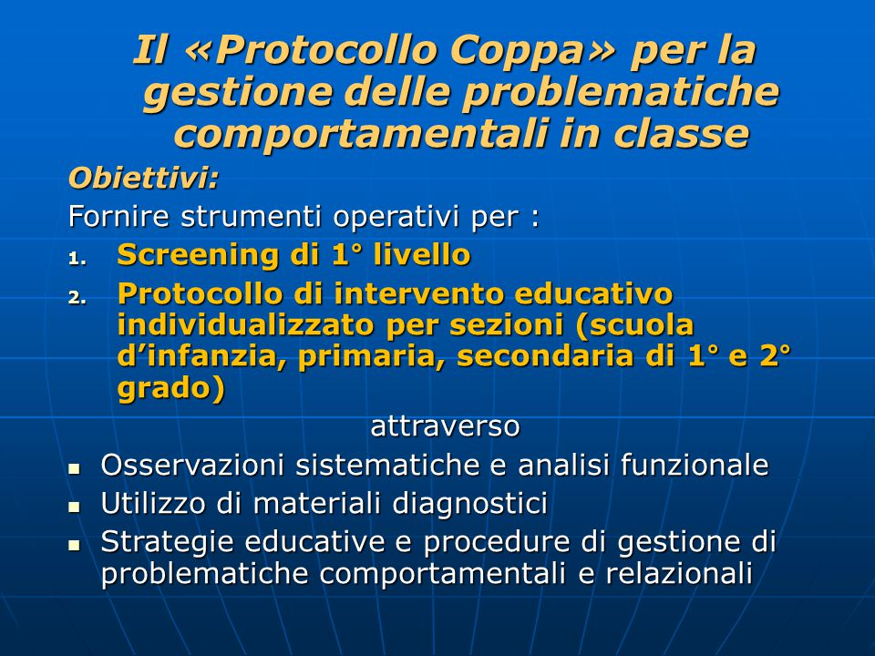 Il «Protocollo Coppa» per la gestione delle problematiche comportamentali in classe Obiettivi: Fornire strumenti operativi per : 1.