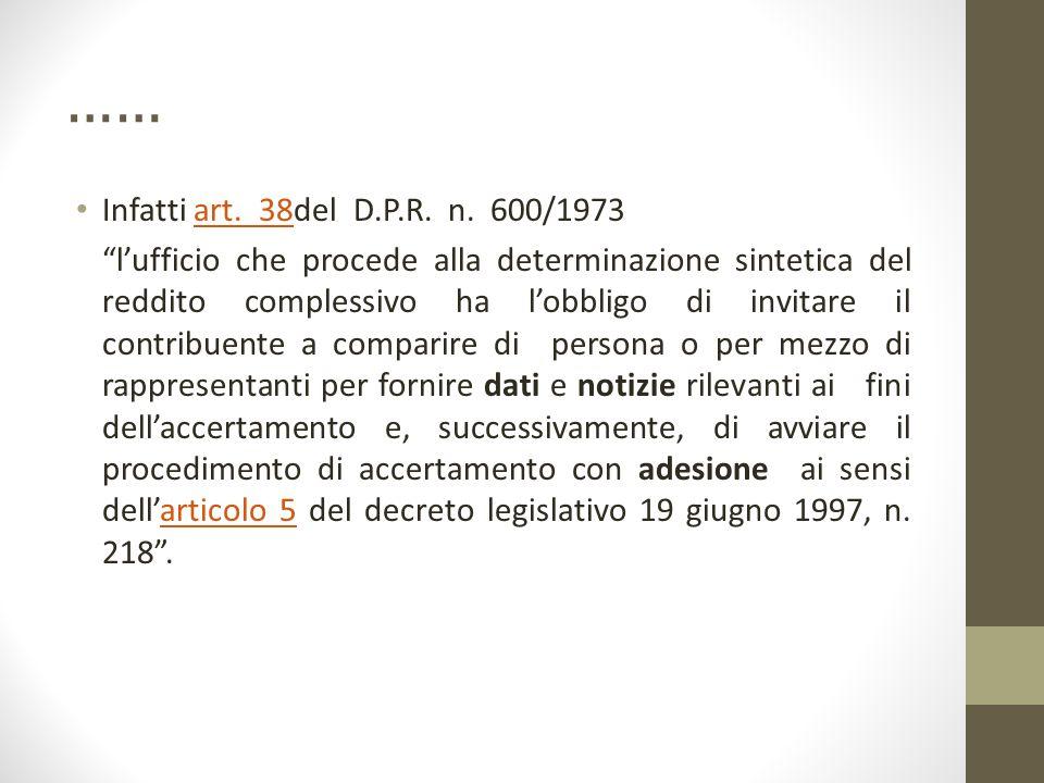 """…… Infatti art. 38del D.P.R. n. 600/1973art. 38 """"l'ufficio che procede alla determinazione sintetica del reddito complessivo ha l'obbligo di invitare"""