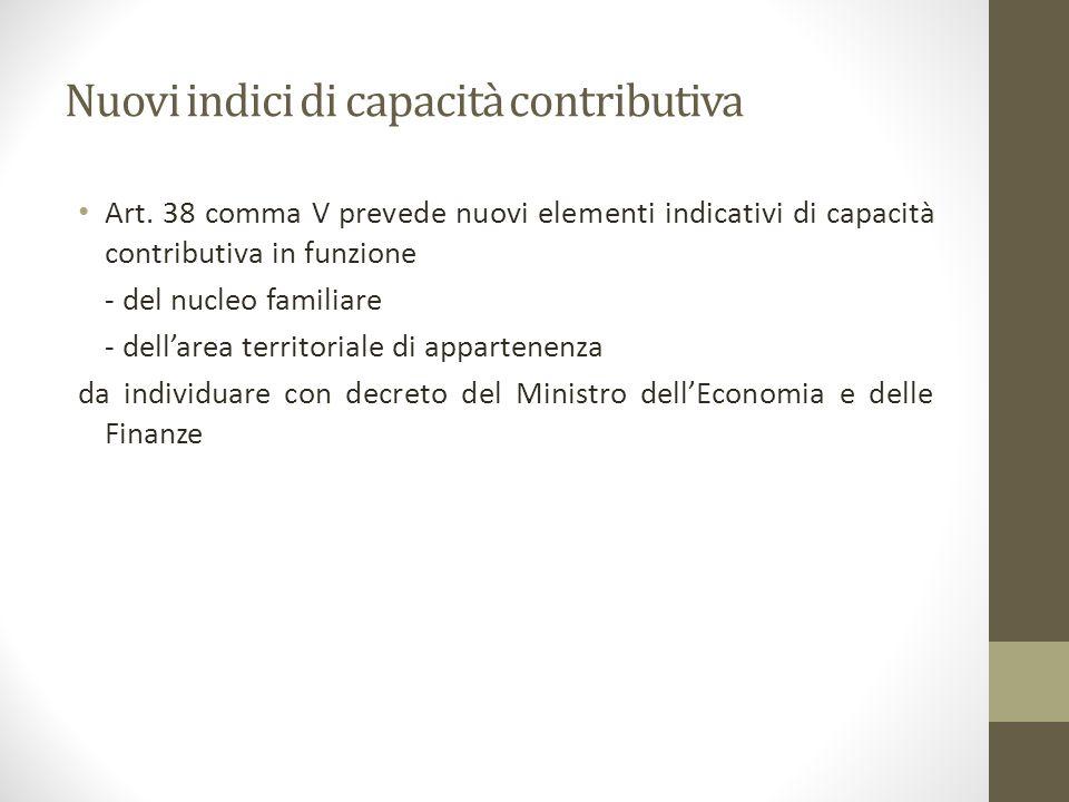 Nuovi indici di capacità contributiva Art. 38 comma V prevede nuovi elementi indicativi di capacità contributiva in funzione - del nucleo familiare -