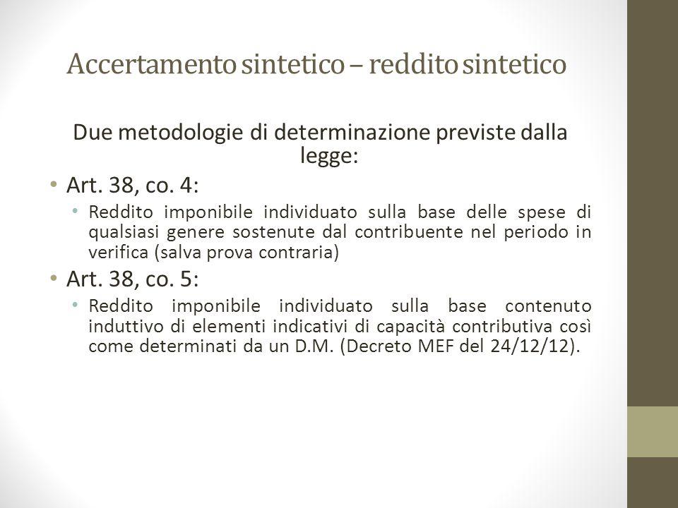 Accertamento sintetico – reddito sintetico Due metodologie di determinazione previste dalla legge: Art. 38, co. 4: Reddito imponibile individuato sull
