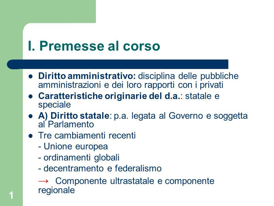 1 I. Premesse al corso Diritto amministrativo: disciplina delle pubbliche amministrazioni e dei loro rapporti con i privati Caratteristiche originarie