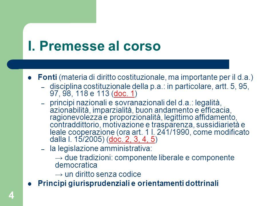 4 I. Premesse al corso Fonti (materia di diritto costituzionale, ma importante per il d.a.) – disciplina costituzionale della p.a.: in particolare, ar