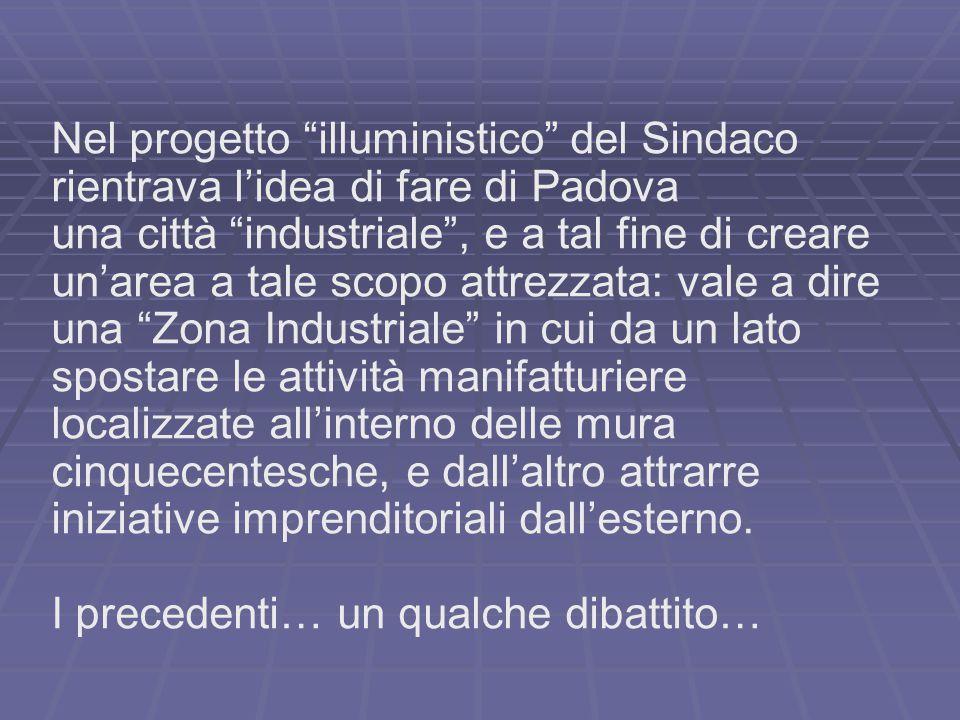 """Nel progetto """"illuministico"""" del Sindaco rientrava l'idea di fare di Padova una città """"industriale"""", e a tal fine di creare un'area a tale scopo attre"""