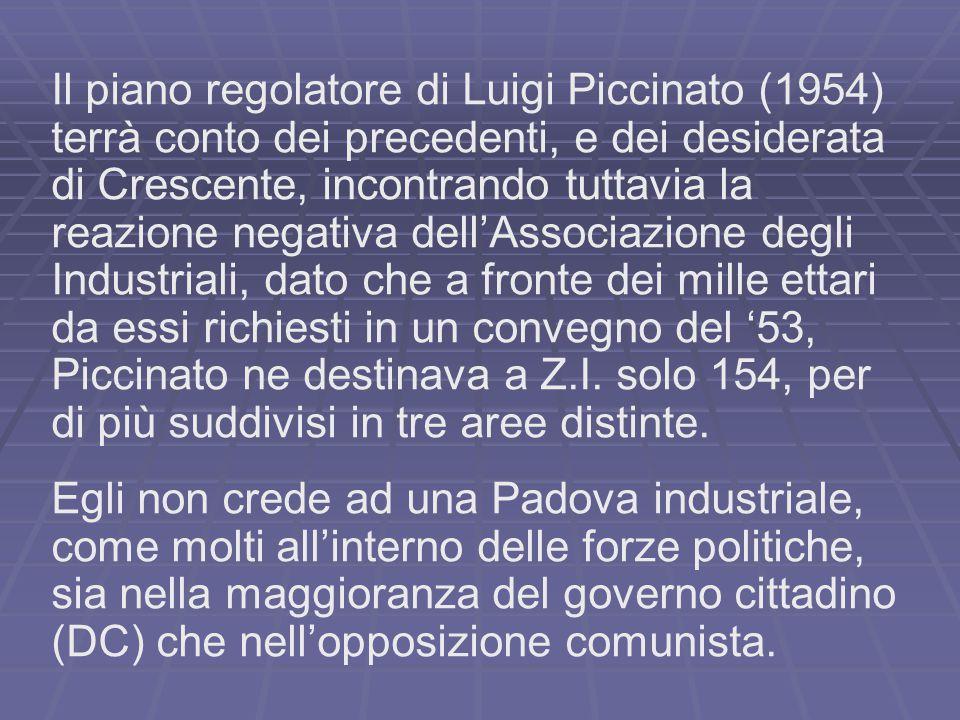 Il piano regolatore di Luigi Piccinato (1954) terrà conto dei precedenti, e dei desiderata di Crescente, incontrando tuttavia la reazione negativa del