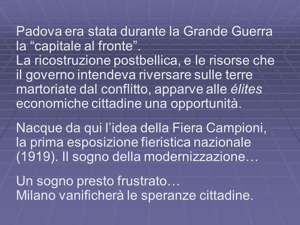 """Padova era stata durante la Grande Guerra la """"capitale al fronte"""". La ricostruzione postbellica, e le risorse che il governo intendeva riversare sulle"""