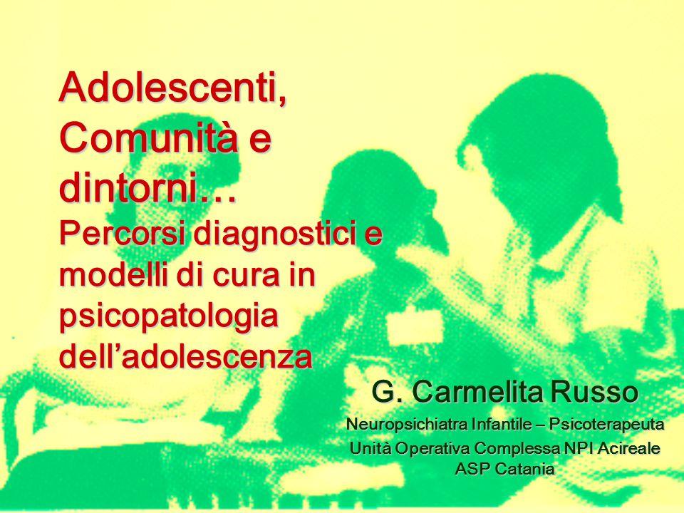 Adolescenti, Comunità e dintorni… Percorsi diagnostici e modelli di cura in psicopatologia dell'adolescenza G.