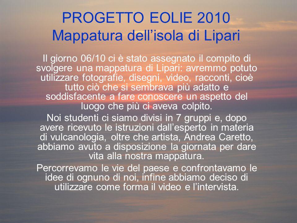 PROGETTO EOLIE 2010 Mappatura dell'isola di Lipari Il giorno 06/10 ci è stato assegnato il compito di svolgere una mappatura di Lipari: avremmo potuto