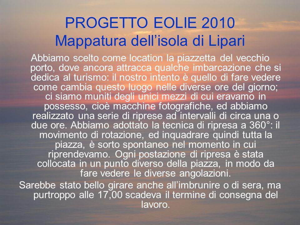 PROGETTO EOLIE 2010 Mappatura dell'isola di Lipari Abbiamo scelto come location la piazzetta del vecchio porto, dove ancora attracca qualche imbarcazi