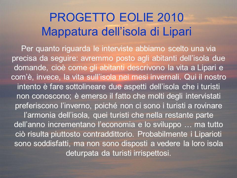 PROGETTO EOLIE 2010 Mappatura dell'isola di Lipari Per quanto riguarda le interviste abbiamo scelto una via precisa da seguire: avremmo posto agli abi