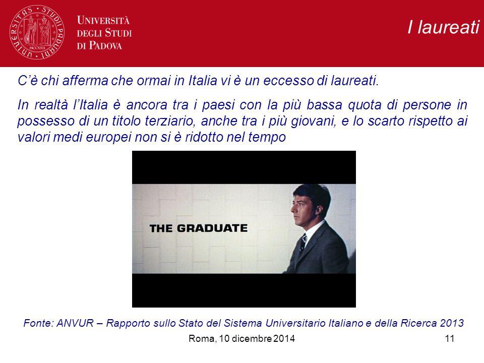 I laureati 11Roma, 10 dicembre 2014 C'è chi afferma che ormai in Italia vi è un eccesso di laureati.