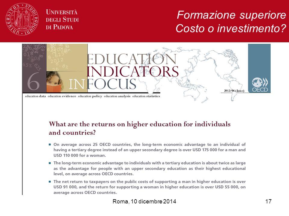 Roma, 10 dicembre 2014 Formazione superiore Costo o investimento? 17