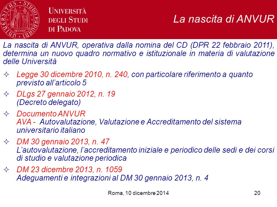 La nascita di ANVUR, operativa dalla nomina del CD (DPR 22 febbraio 2011), determina un nuovo quadro normativo e istituzionale in materia di valutazione delle Università  Legge 30 dicembre 2010, n.