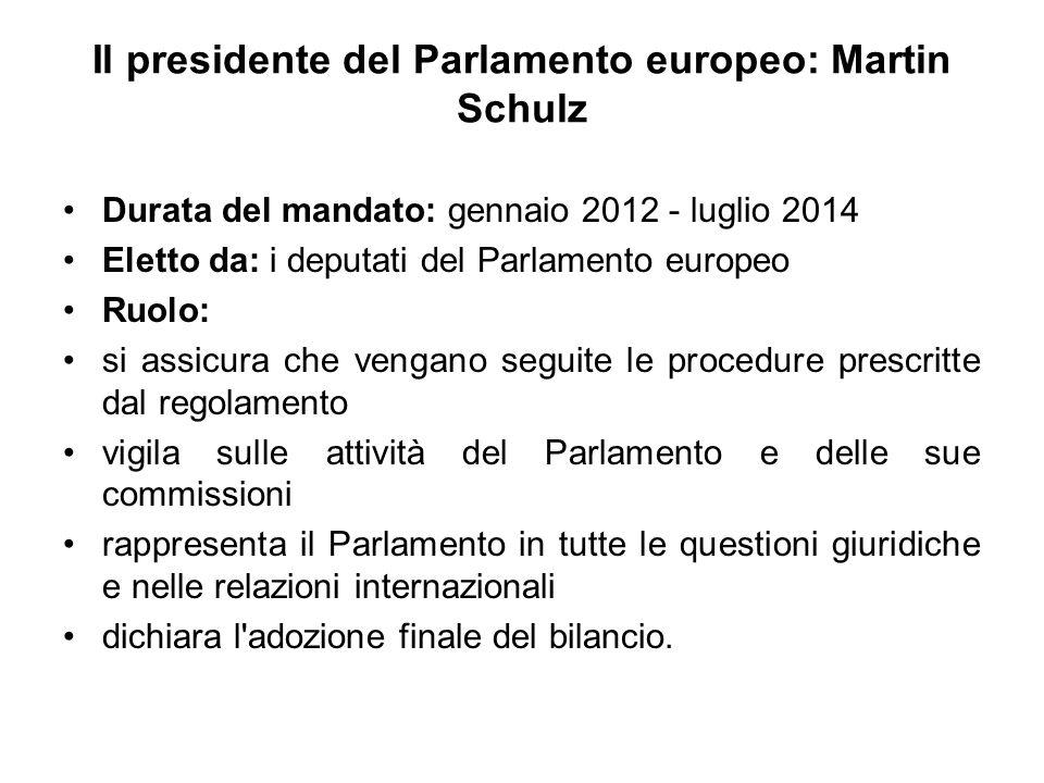 Il presidente del Parlamento europeo: Martin Schulz Durata del mandato: gennaio 2012 - luglio 2014 Eletto da: i deputati del Parlamento europeo Ruolo:
