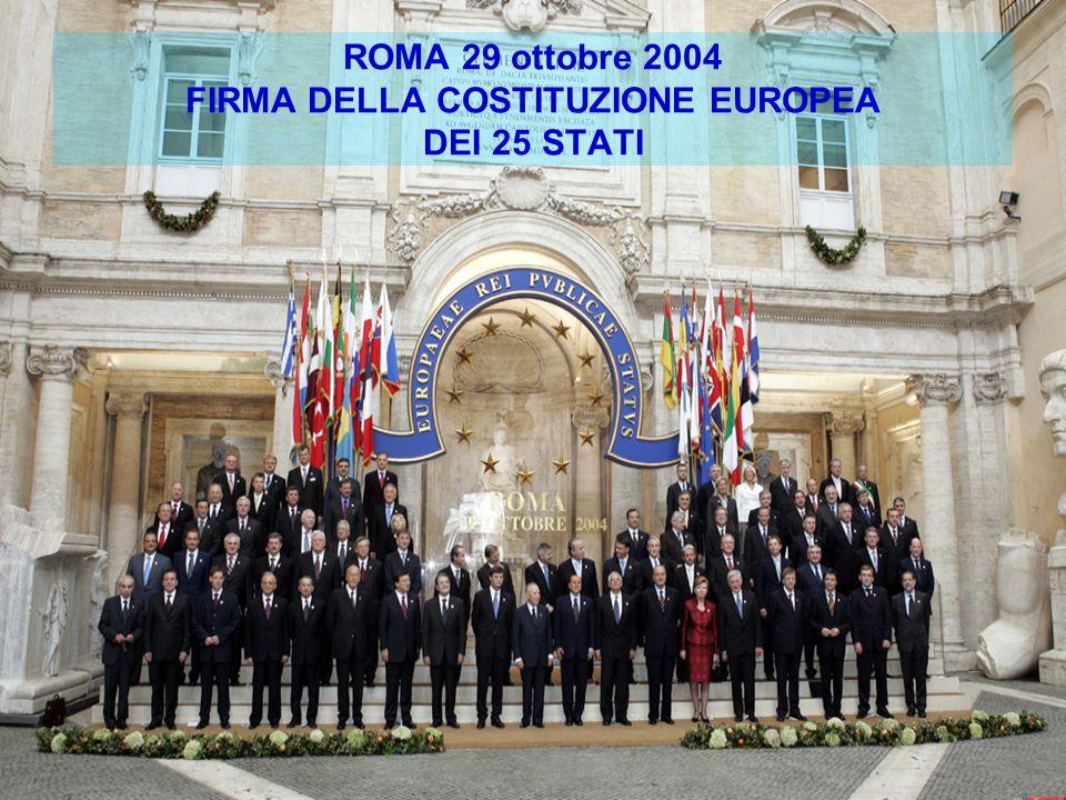 ROMA 29 ottobre 2004 FIRMA DELLA COSTITUZIONE EUROPEA DEI 25 STATI