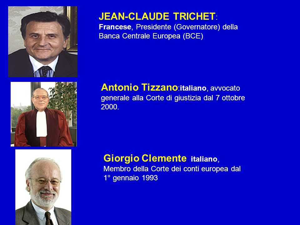 Antonio Tizzano :italiano, avvocato generale alla Corte di giustizia dal 7 ottobre 2000. Giorgio Clemente : italiano, Membro della Corte dei conti eur