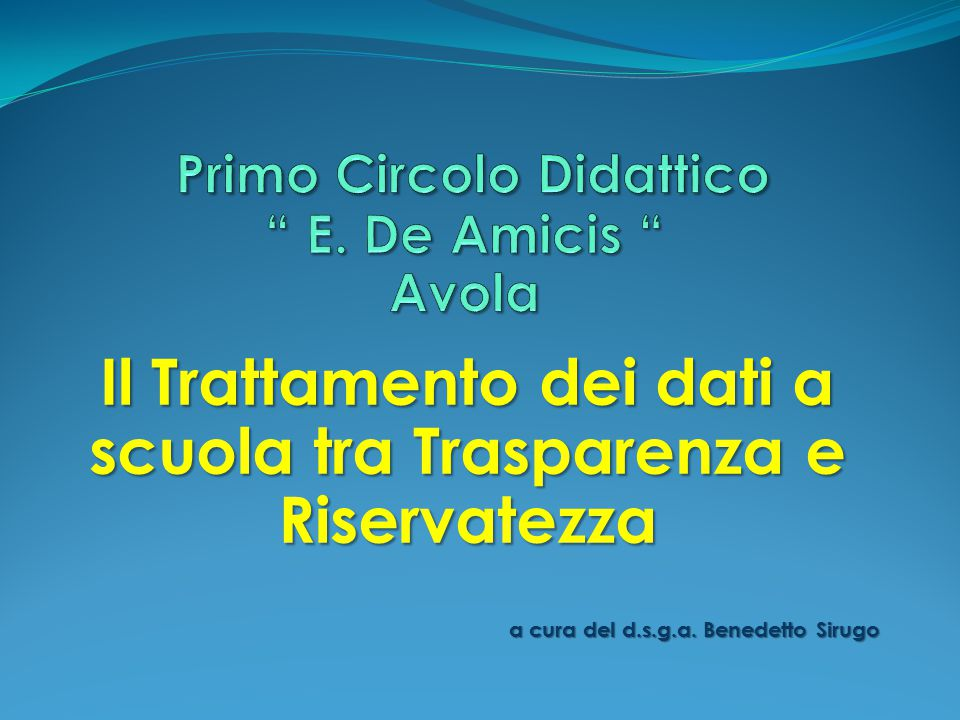 Il Trattamento dei dati a scuola tra Trasparenza e Riservatezza a cura del d.s.g.a. Benedetto Sirugo