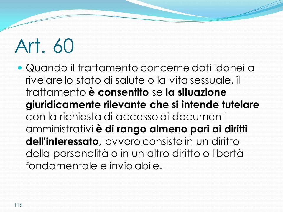 116 Art. 60 Quando il trattamento concerne dati idonei a rivelare lo stato di salute o la vita sessuale, il trattamento è consentito se la situazione