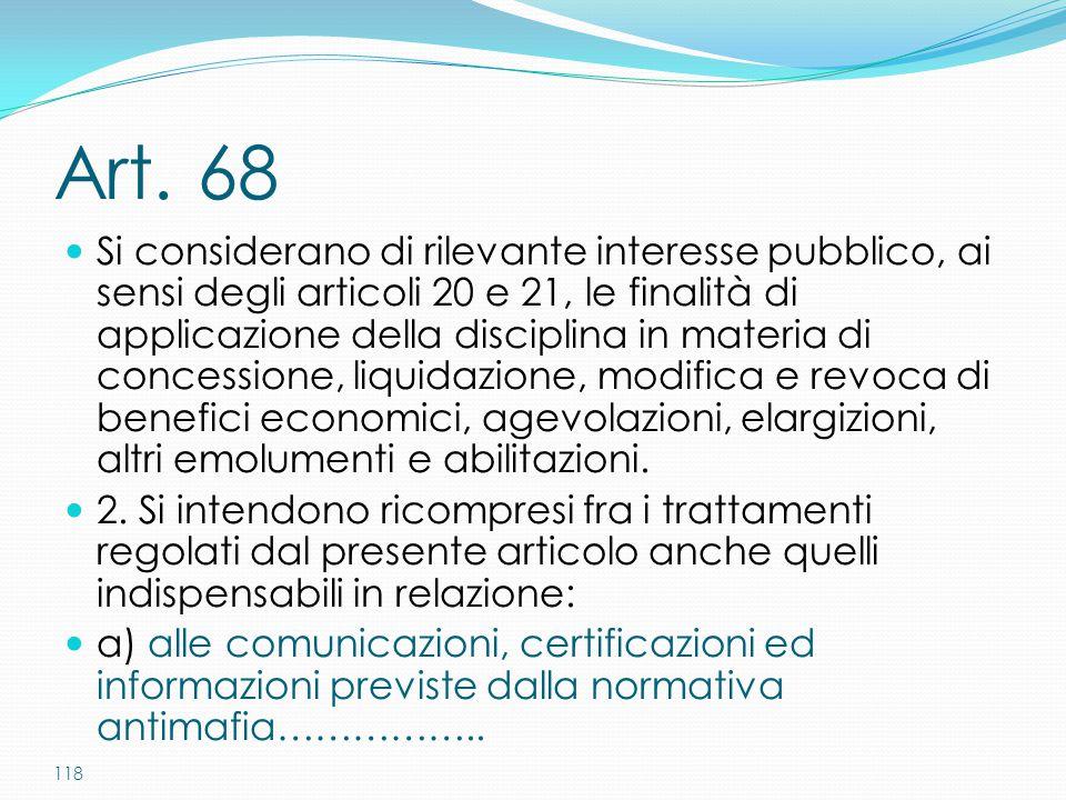 118 Art. 68 Si considerano di rilevante interesse pubblico, ai sensi degli articoli 20 e 21, le finalità di applicazione della disciplina in materia d