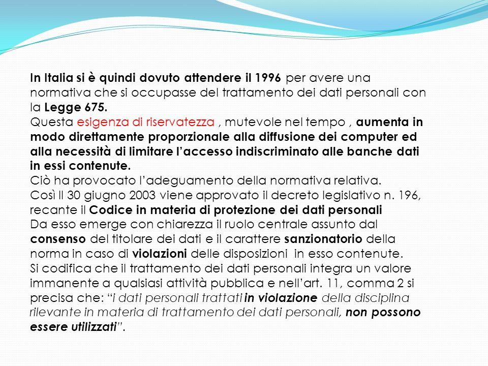 In Italia si è quindi dovuto attendere il 1996 per avere una normativa che si occupasse del trattamento dei dati personali con la Legge 675. Questa es