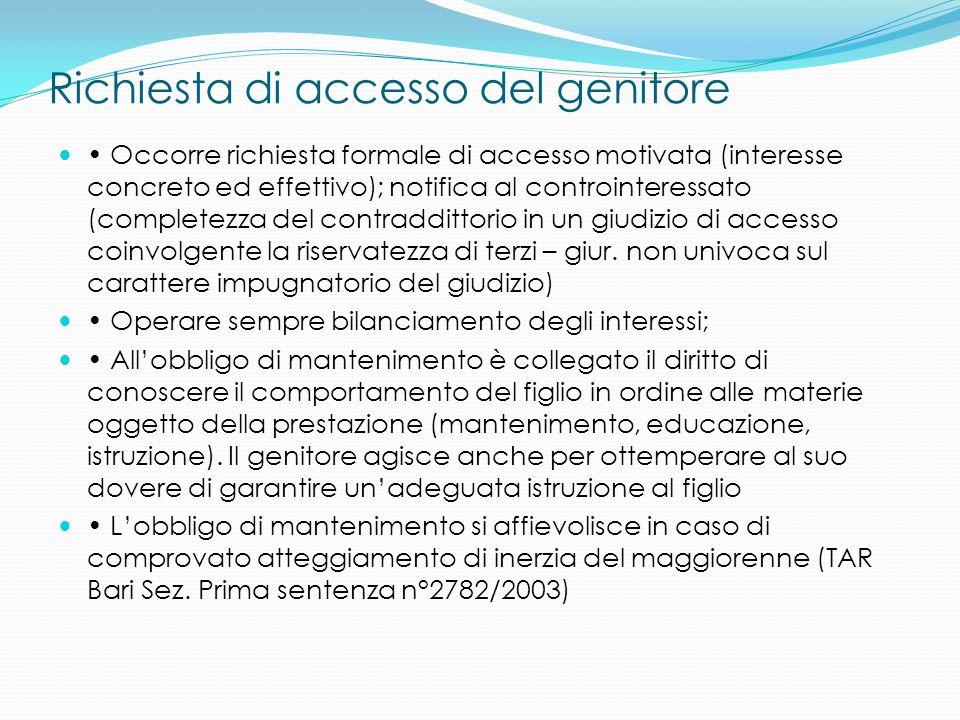 Richiesta di accesso del genitore Occorre richiesta formale di accesso motivata (interesse concreto ed effettivo); notifica al controinteressato (comp