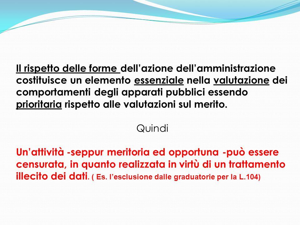Il rispetto delle forme dell'azione dell'amministrazione costituisce un elemento essenziale nella valutazione dei comportamenti degli apparati pubblic