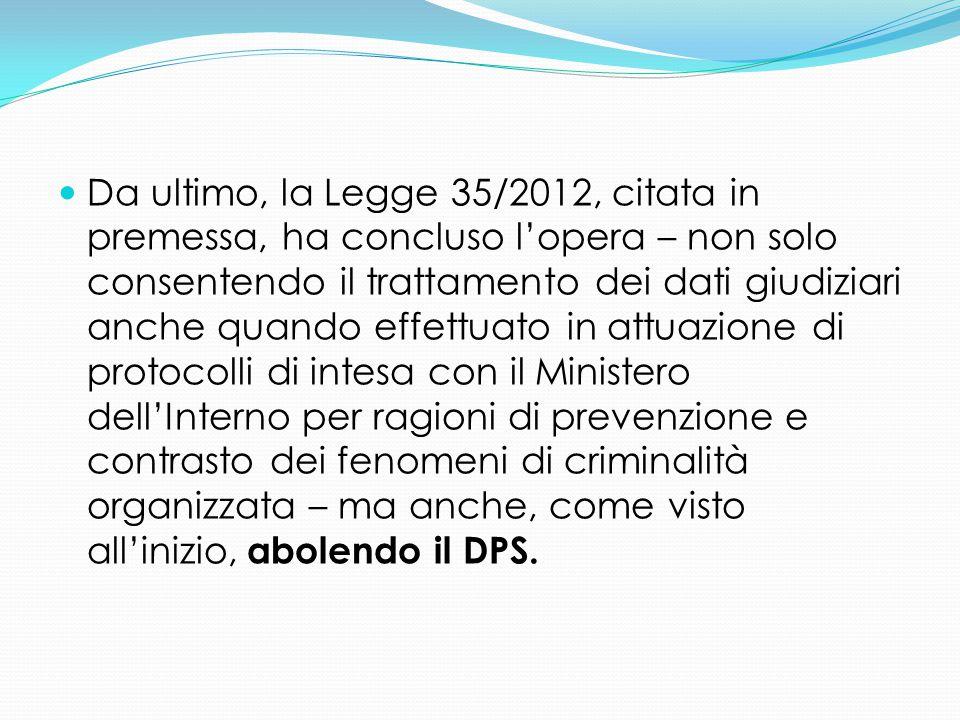 Da ultimo, la Legge 35/2012, citata in premessa, ha concluso l'opera – non solo consentendo il trattamento dei dati giudiziari anche quando effettuato