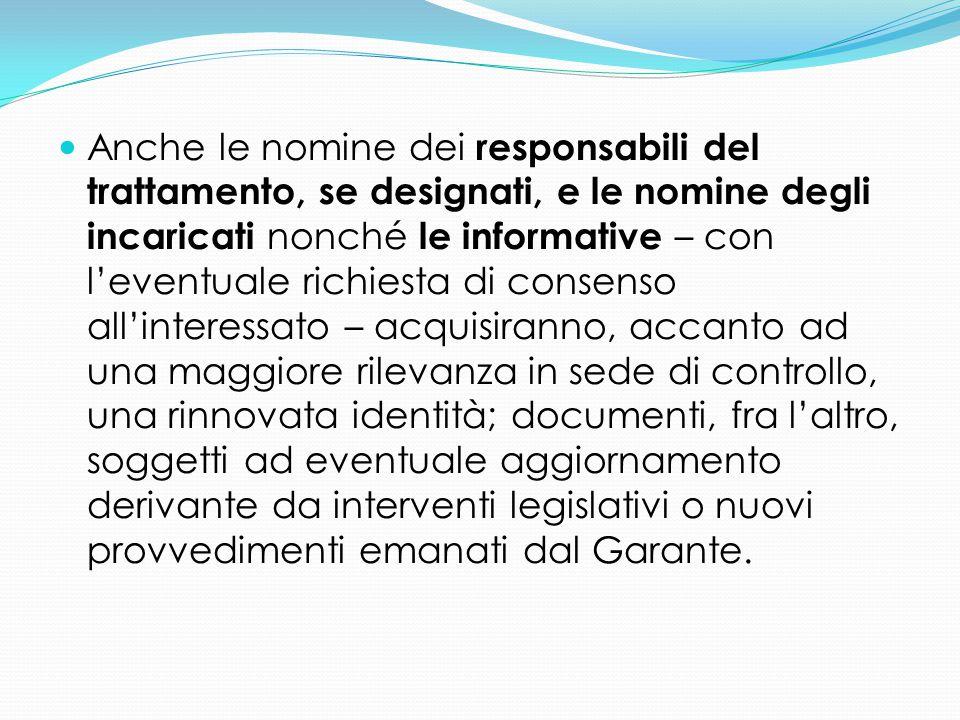 Anche le nomine dei responsabili del trattamento, se designati, e le nomine degli incaricati nonché le informative – con l'eventuale richiesta di cons