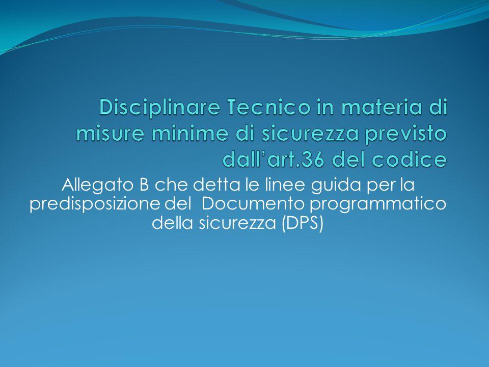 Allegato B che detta le linee guida per la predisposizione del Documento programmatico della sicurezza (DPS)