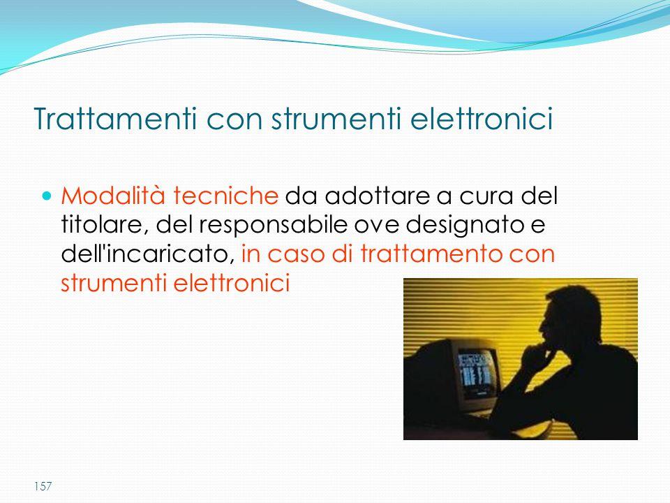 157 Modalità tecniche da adottare a cura del titolare, del responsabile ove designato e dell'incaricato, in caso di trattamento con strumenti elettron
